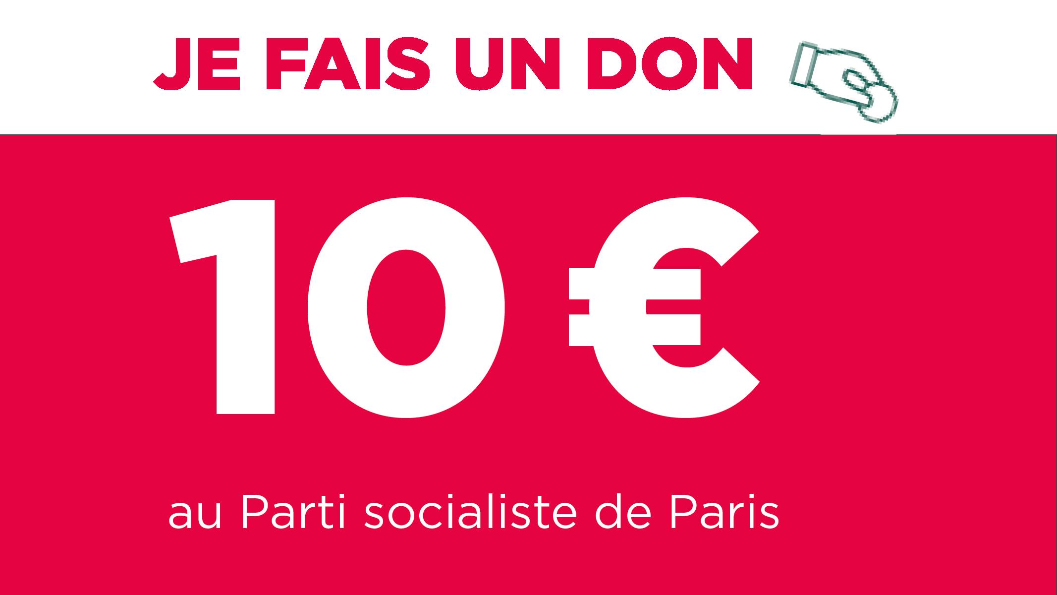 Je fais un don de 10€ au Parti socialiste de Paris