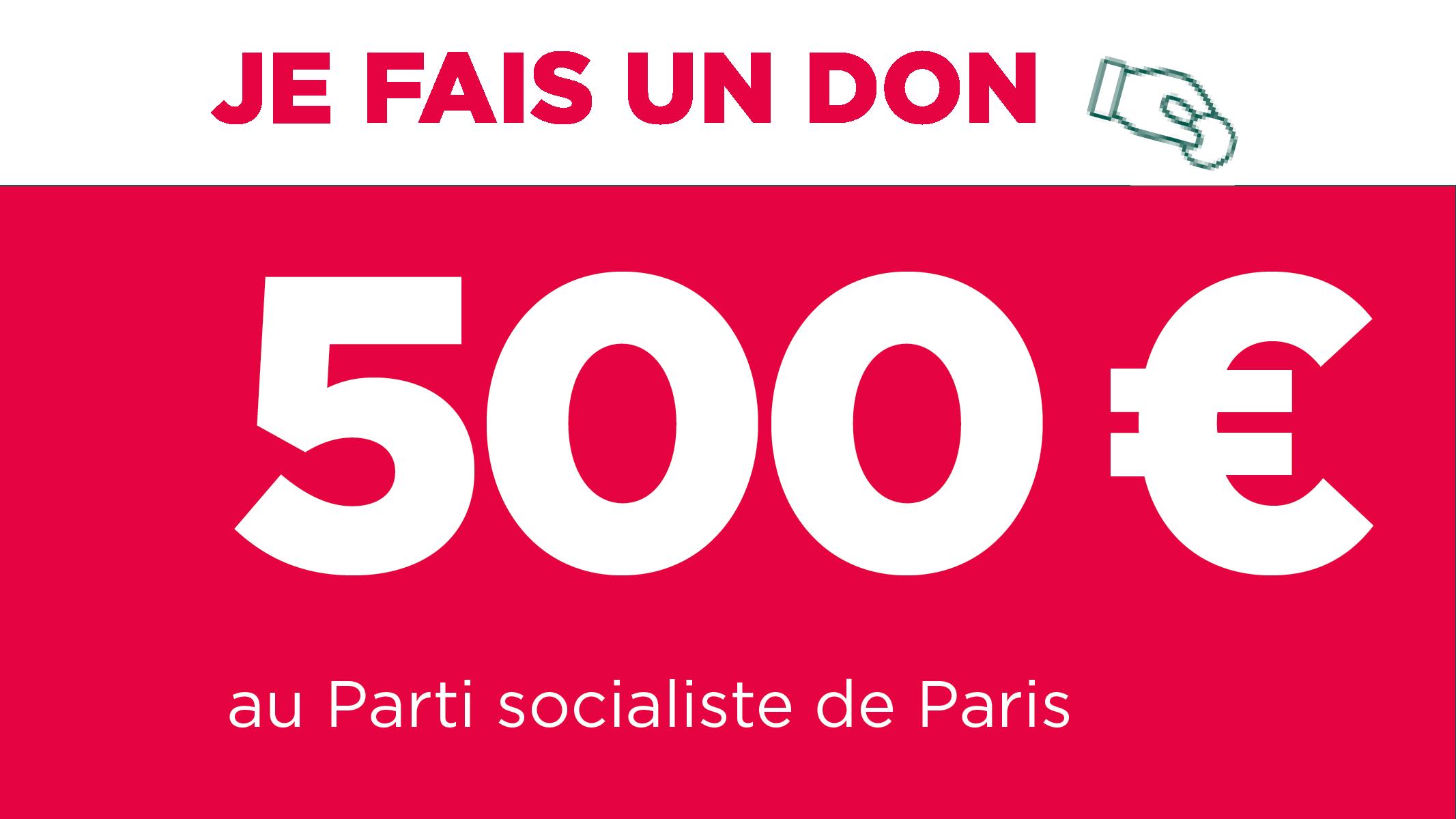 Je fais un don de 500€ au Parti socialiste de Paris
