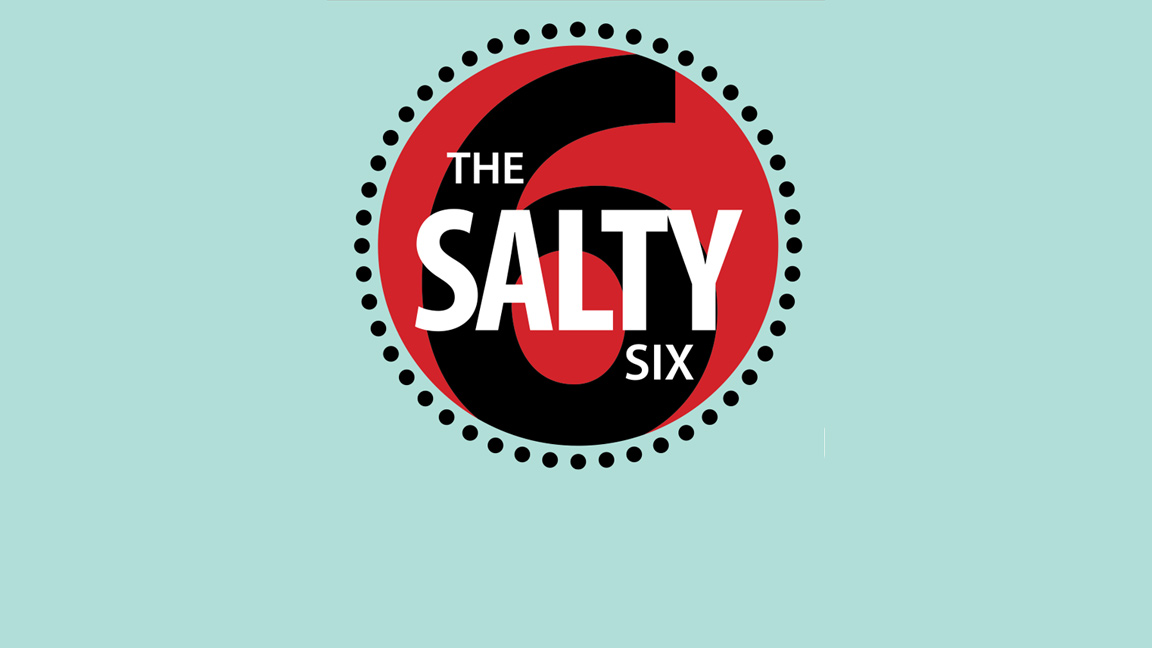 A closer look at the Salty Six