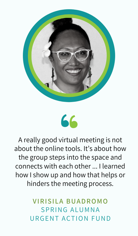 """Virisila Buadromo, SPRING ALUMNA  of the Urgent Action Fund Says: """"A really good virtual meeting is not about the online tools. It's about how the group steps into the space and connects with each other ... I learned how I show up and how that helps or hinders the meeting process."""""""