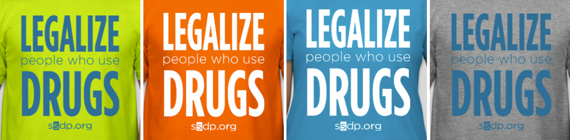 "Blue, orange, gray, and chartreuse tees that read ""legalize people who use drugs"""