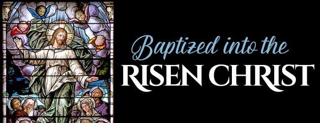 650x250-Baptized-RisenChrist.jpg