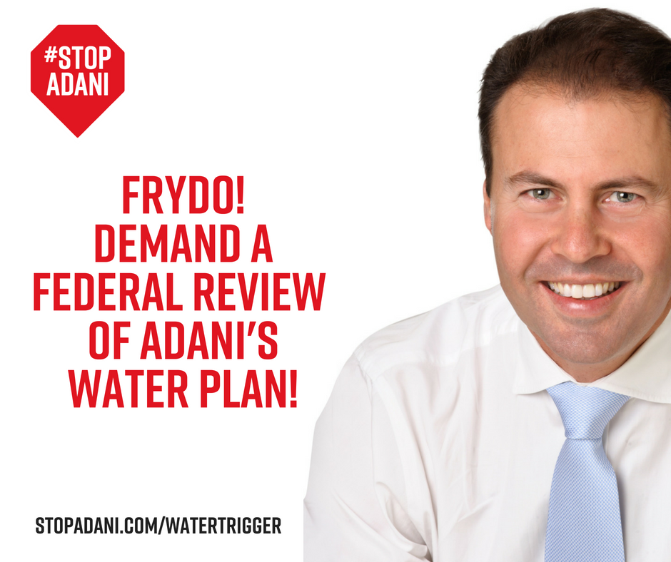 Josh Frydenberg: no more water for Adani!