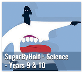 Sugar By Half - Science - Years 9 & 10