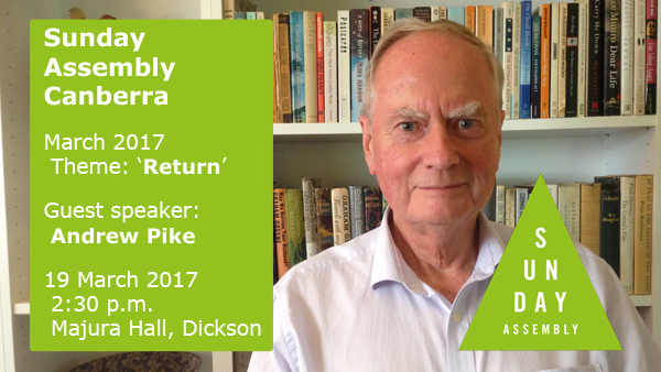 Sunday Assembly Canberra March 2017 - Andrew Pike - Return