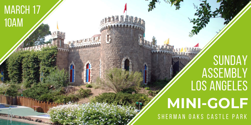 March 17th at 10am, Sunday Assembly Los Angeles Mini-Golf at Sherman Oaks Castle Park