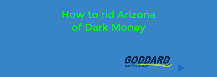 Goddard-Plan-to-Get-Dark-Money-out-of-Arizona.jpg