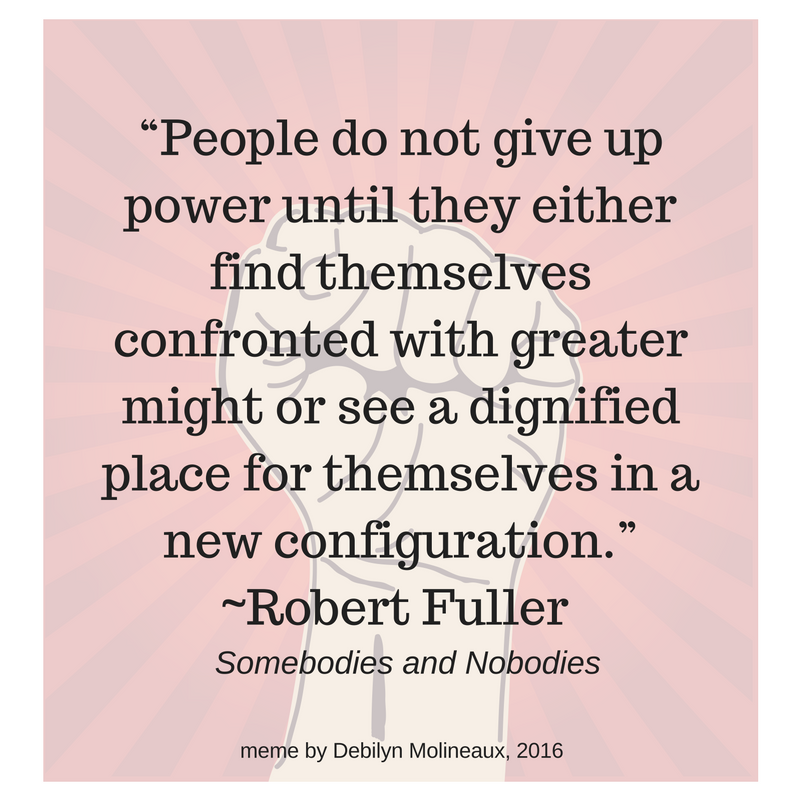 """People_do_not_give_up_power_until_they_either_find_themselves_confronted_with_greater_might_or_see_a_dignified_place_for_themselves_in_a_new_configuration.""__Robert_Fuller.png"