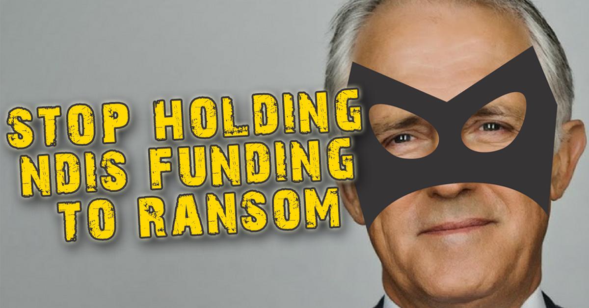 Mr Turnbull: stop threatening NDIS funding