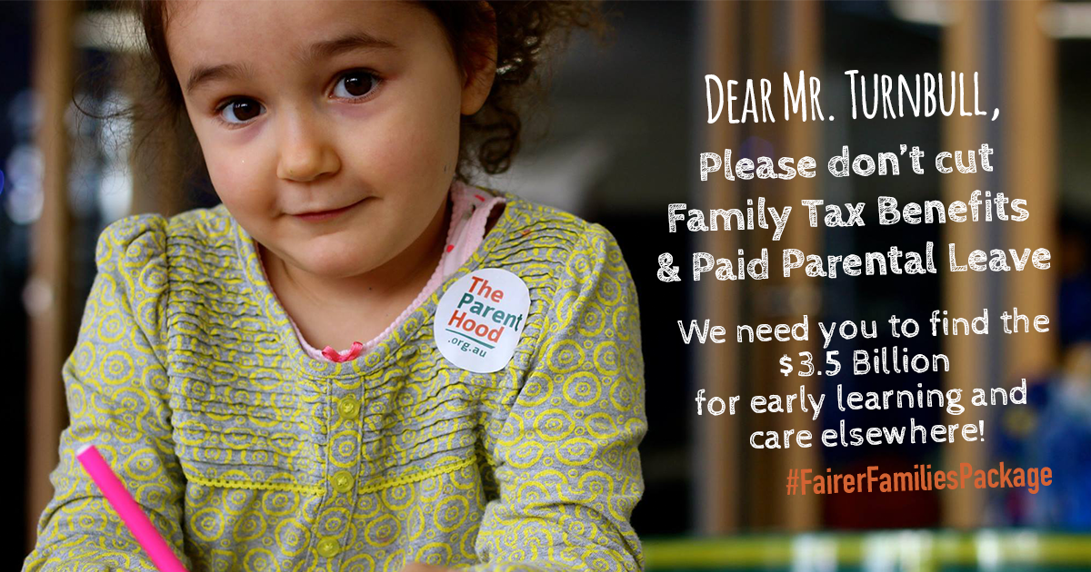 Please Mr. Turnbull - don't cut FTB & PPL to fund early learning & care!