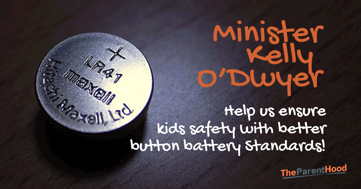 The Hon Kelly O'Dwyer MP - instruct the ACCC to regulate button battery standards to keep our children safe!
