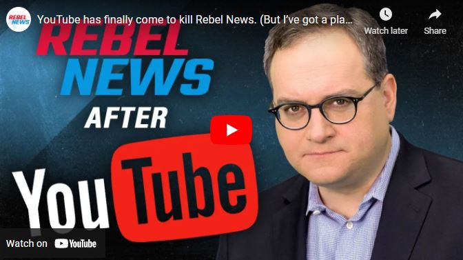 YouTube has finally come to kill Rebel News. (But I've got a plan to survive)