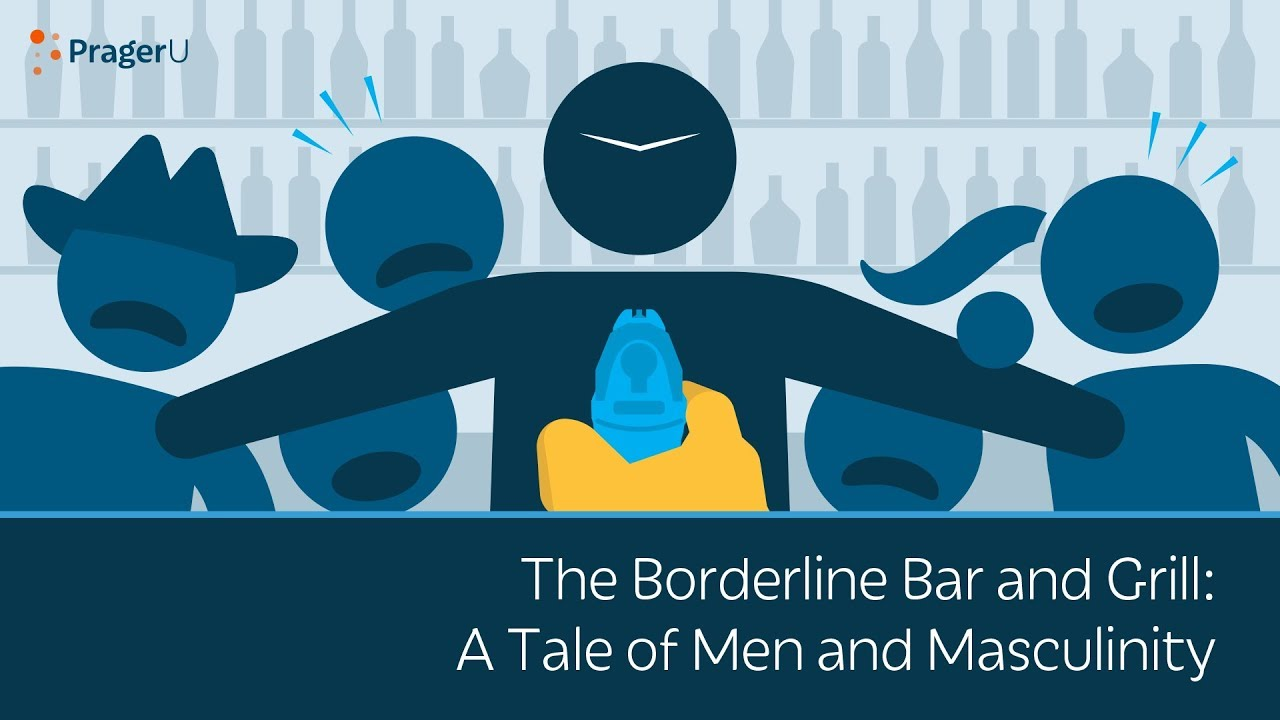 (WATCH) PragerU: The Borderline Bar and Grill: A tale of men and masculinity