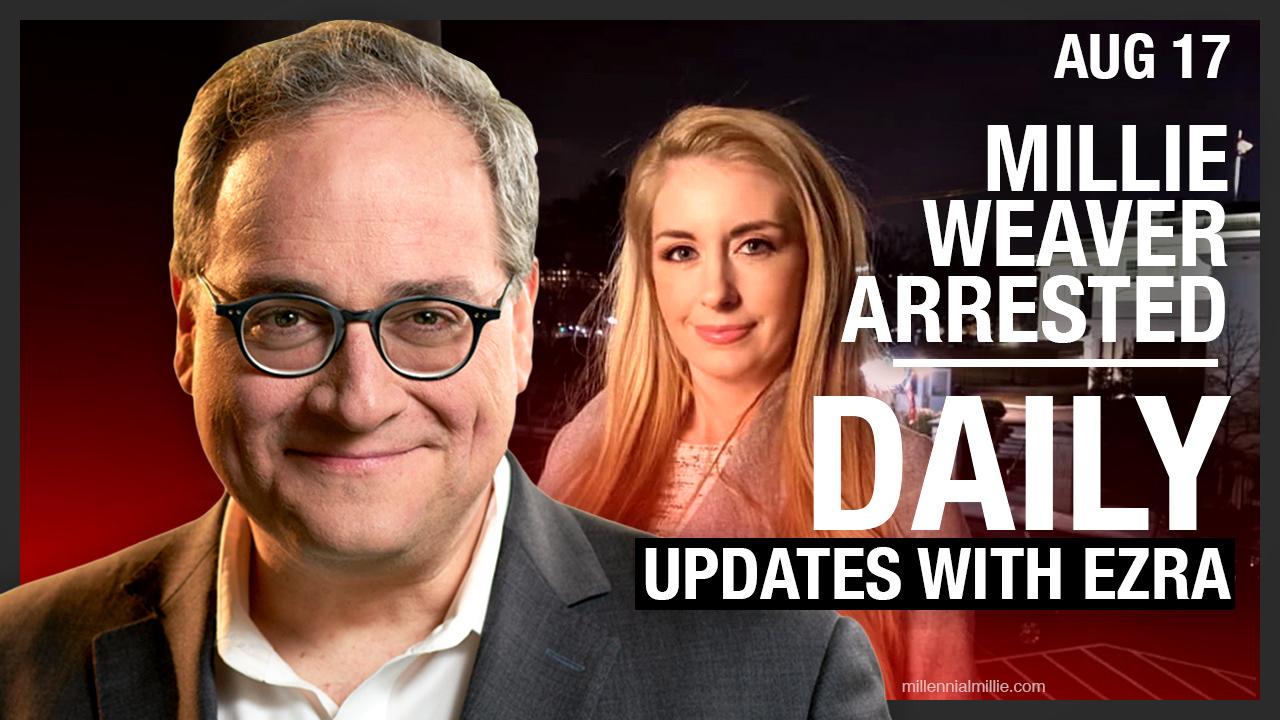 DAILY | Millie Weaver ARRESTED (live updates!)