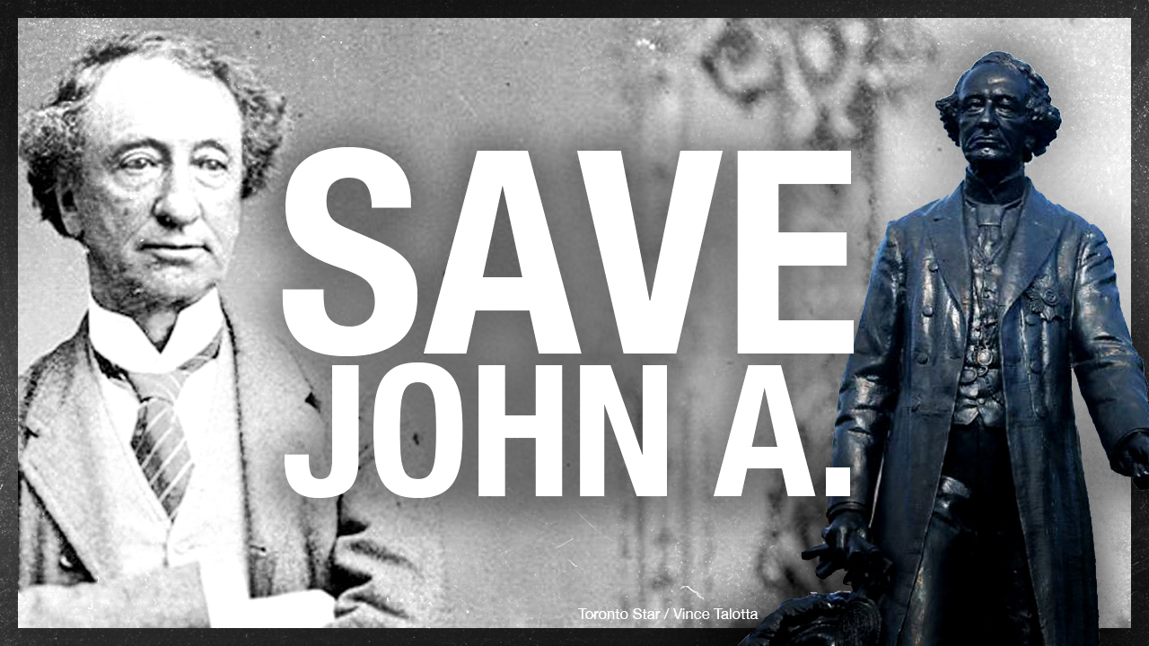SAVE JOHN A.: Stop tearing down and hiding statues of Canada's first Prime Minister