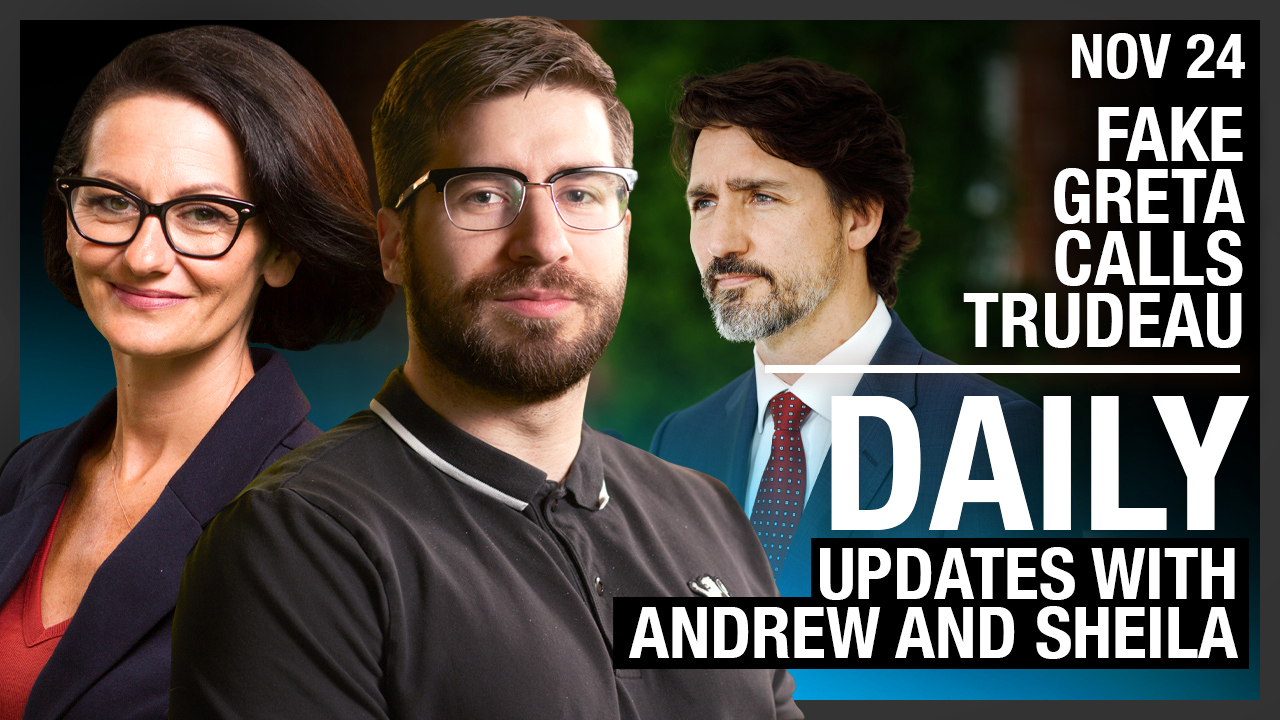 DAILY | Fake Greta calls Trudeau, Leftie MPs want to free Meng Wanzhou