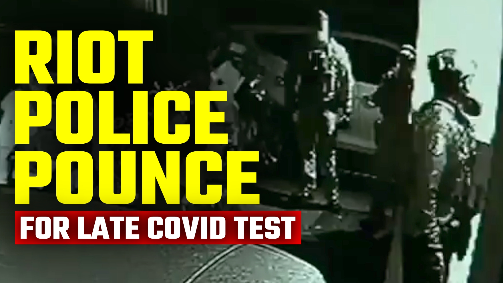 OUT OF CONTROL: Riot police storm family home because dad didn't get Covid test fast enough