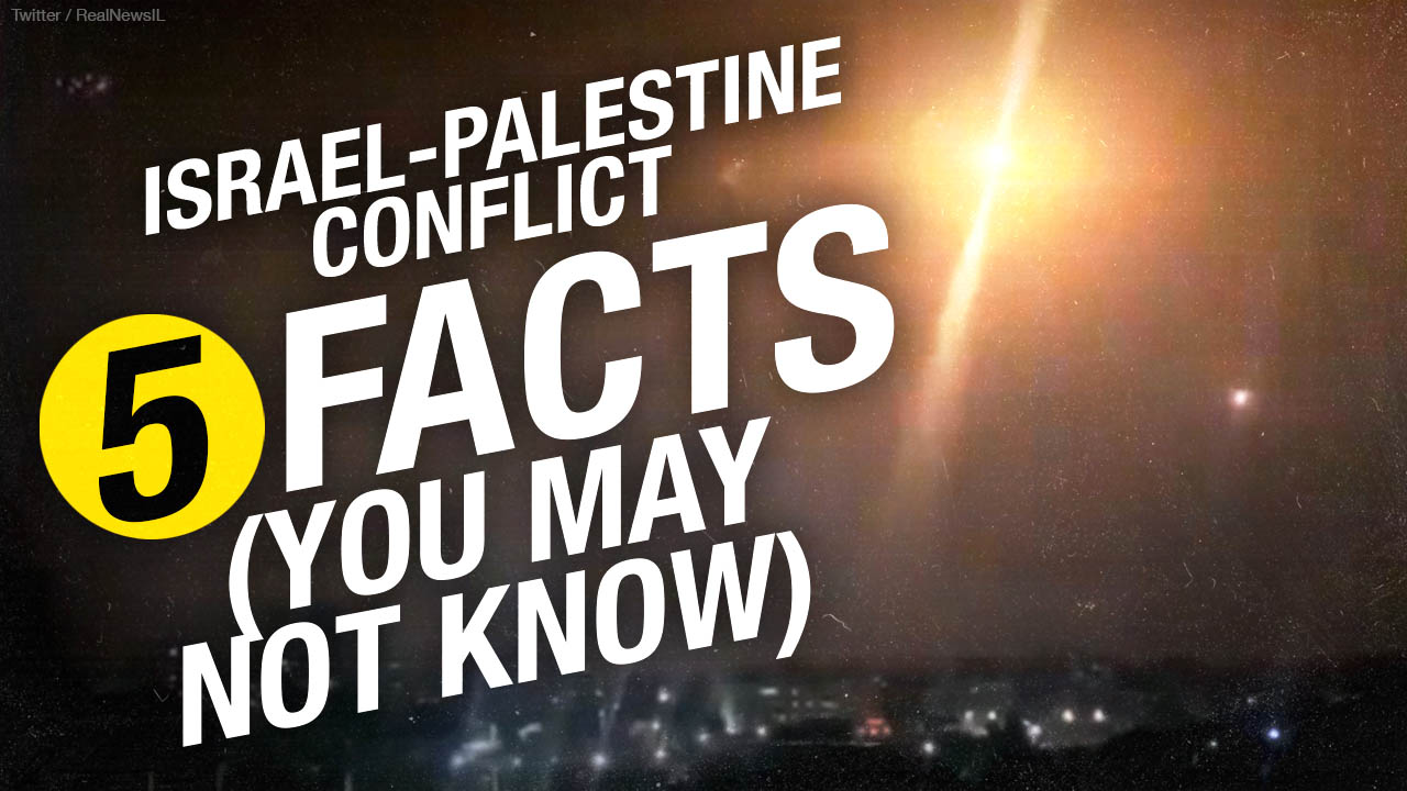 5 Facts on the current Middle East conflict between Israel and Palestine