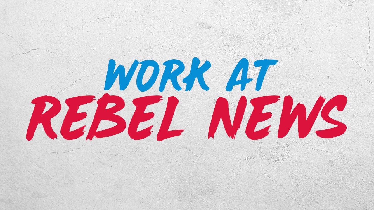 Rebel News is hiring!