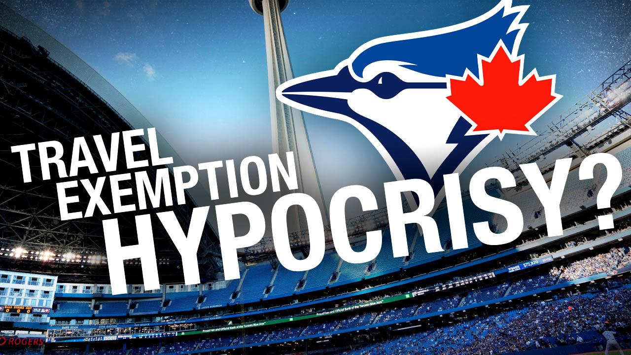 "Toronto Blue Jays ""national interest exemption"" latest COVID hypocrisy"