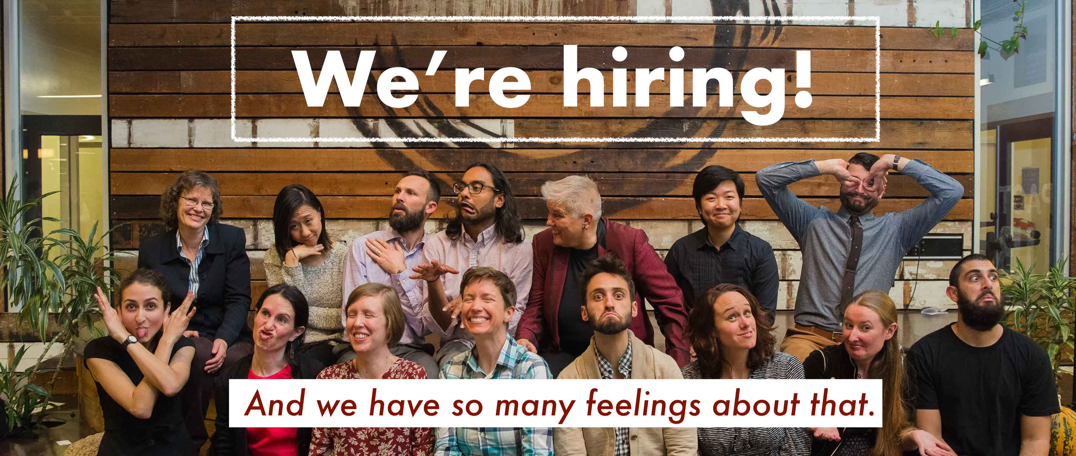 We're Hiring! And we have lots of feelings about that. Mostly good ones.