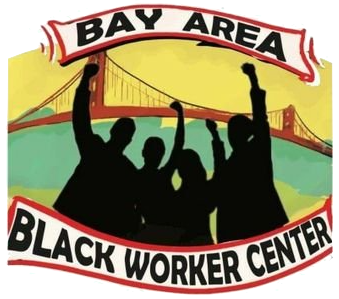 Bay Area Black Worker Center is fighting for the rights and dignity of black workers!