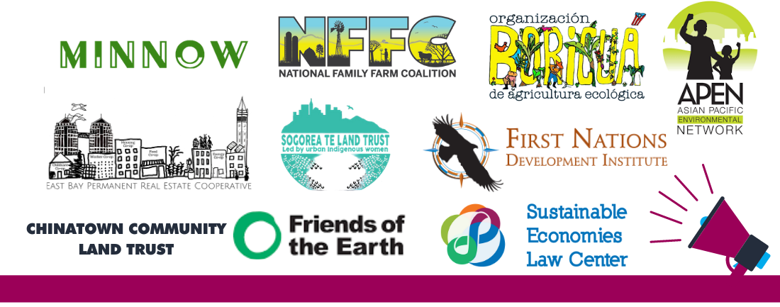 Logos of Minnow, National Family Farm Coalition, organizacion Boricua de agricultura ecologica, APEN Asian Pacific Environmental Network, East Bay Permanent Real Estate Cooperative, Sogorea Te Land Trust, First Nations Development Institute, Chinatown Community Land Trust, Friends of the Earth, and Sustainable Economies Law Center