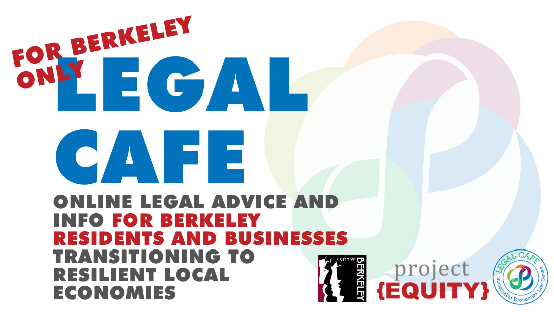 "banner that says ""For berkeley only - legal cafe - online legal advice and info for berkeley residents and businesses transitioning to resilient local economies - with logo of City of Berkeley, logo of project equity, and logo of Legal Cafe"