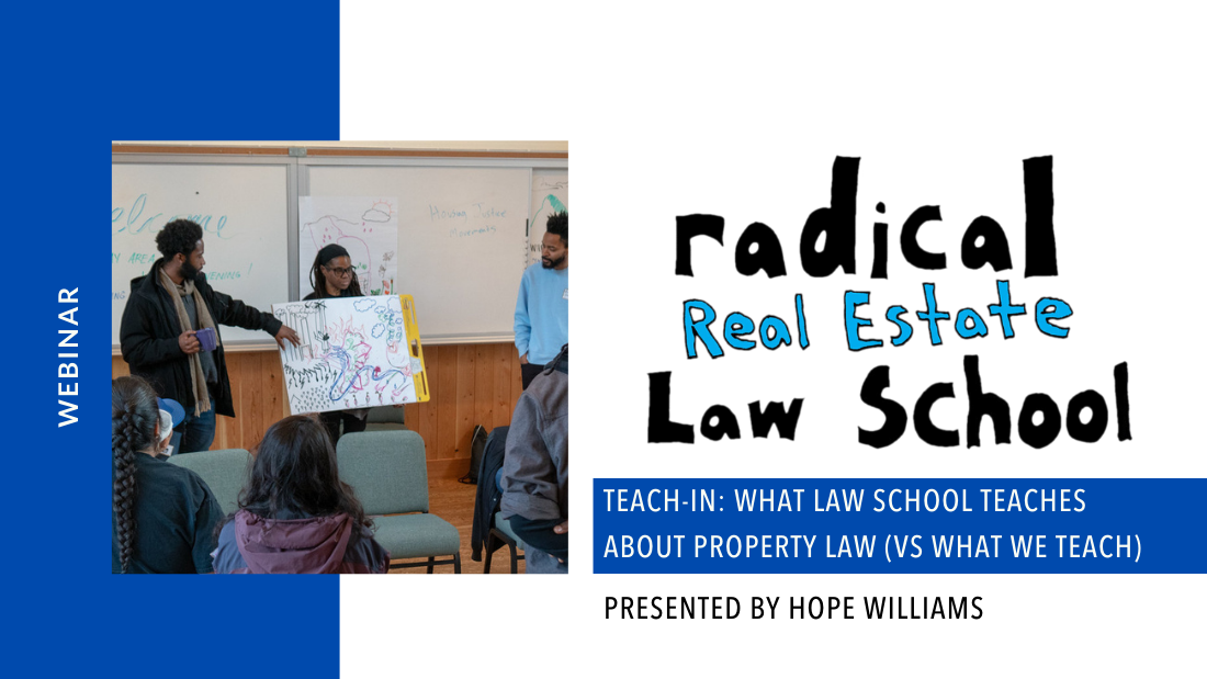 banner with radical real estate law school logo and text - teach-in: what law school teaches about property law (vs what we teach) presented by hope williams and photo of a group of people listening to a presentation