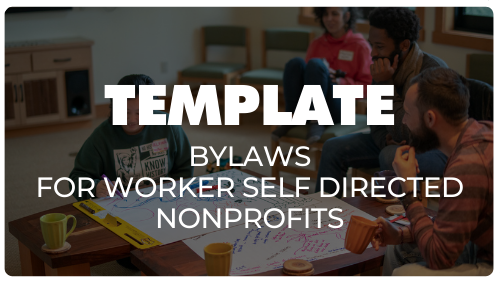 Click here for TEMPLATE bylaws for worker self directed nonprofits