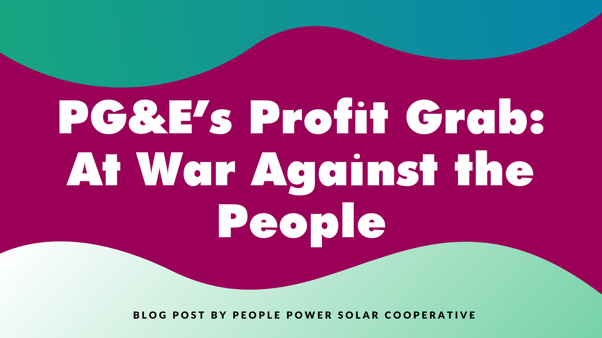 PG&E's Profit Grab: At War Against the People