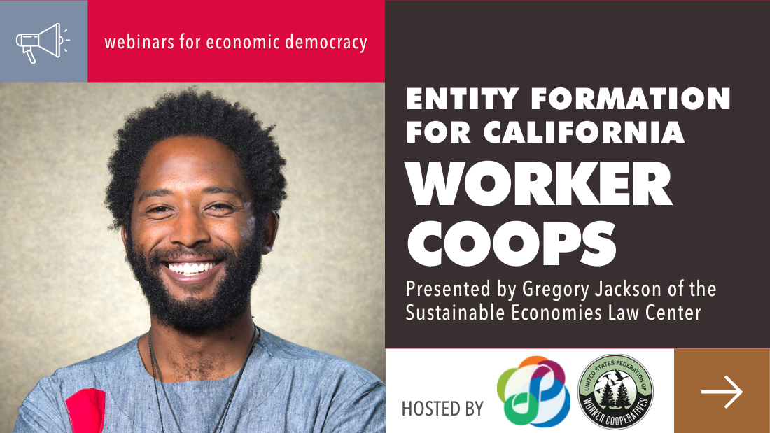 Banner with image of Gregory Jackson (presenter) and title of event (Entity formation for California worker coops presented by Gregory Jackson of the Sustainable Economies Law Center.
