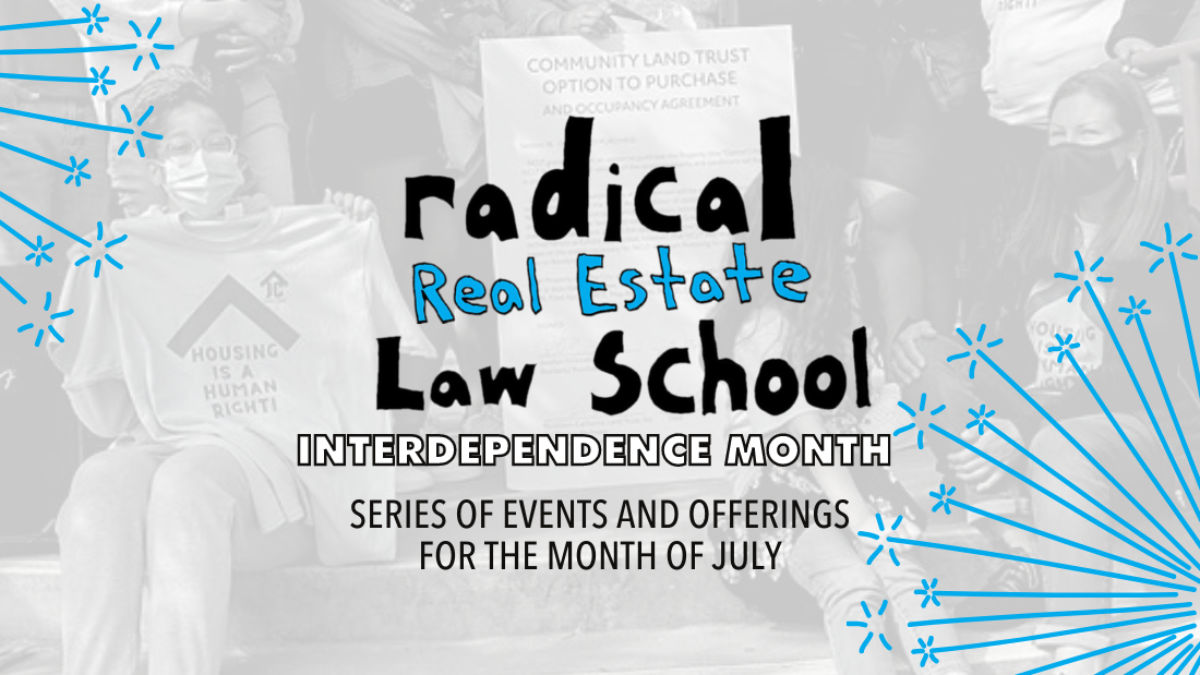 Radical Real Estate Law School Interdependence Month - Series of Events and Offerings for the Month of July