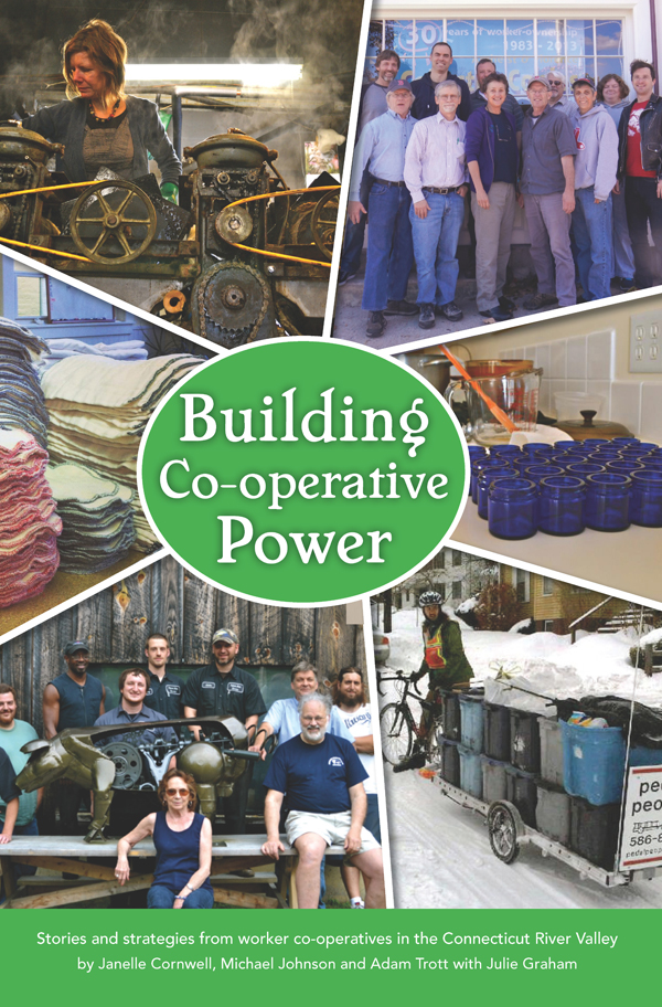 Building Cooperative Power:Stories and strategies from worker co-operatives in the Connecticut River Valley