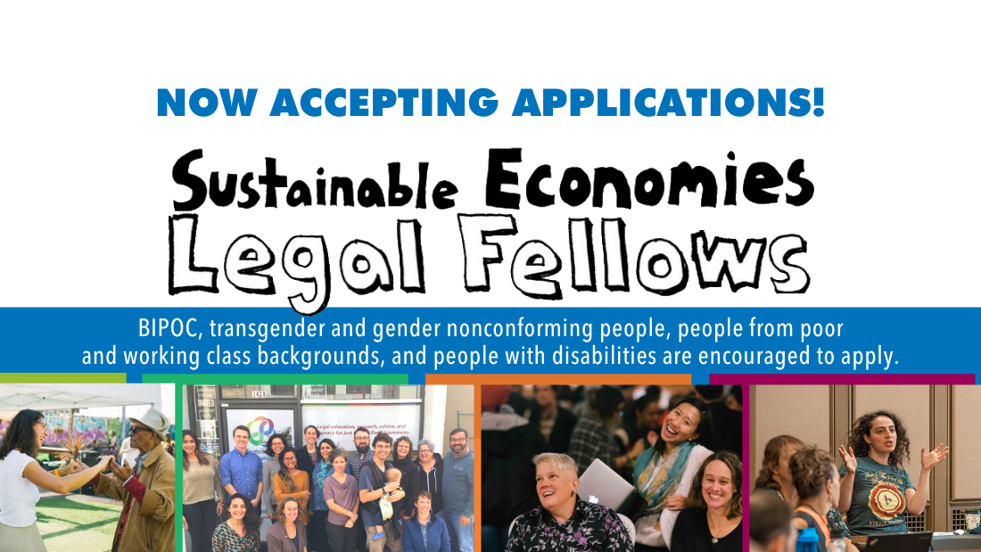 image that says Now accepting applications - sustainable economies legal fellows. BIPOC, transgender and gender nonconforming people, people from poor and working class backgrounds, and people with disabilities are encouraged to apply
