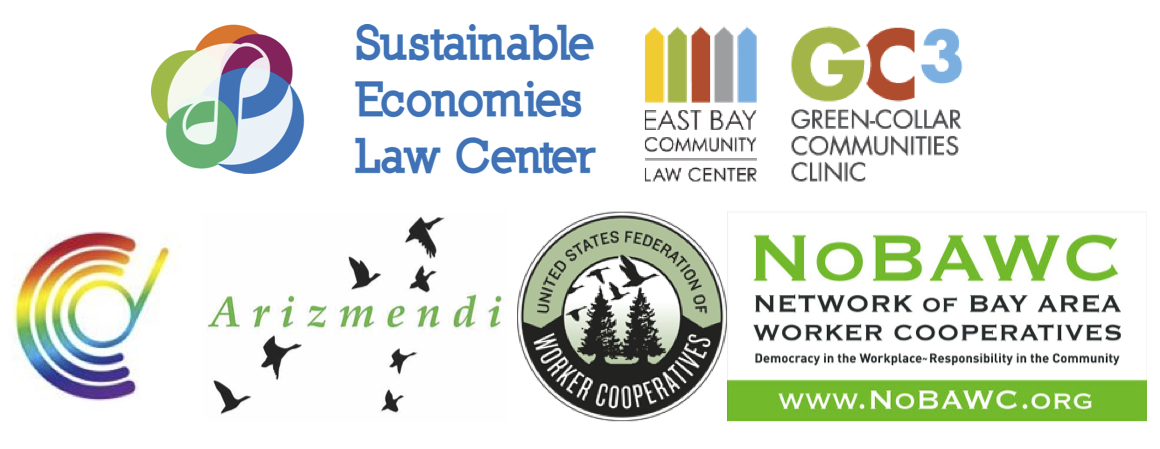 The Sustainable Economies Law Center, the California Center for Cooperative Development, the Network of Bay Area Worker Cooperatives, the Arizmendi Association of Cooperatives, the Green Collar Communities Clinic, and the East Bay Community Law Center