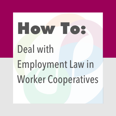 How to Deal with Employment Law in Worker Cooperatives