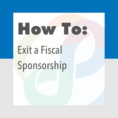 How to Exit a Fiscal Sponsorship