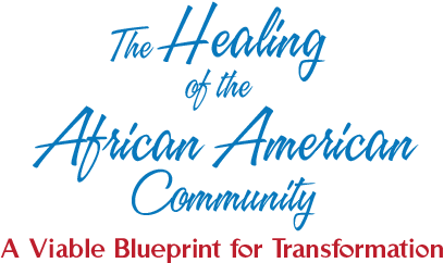 The Healing of the  African American Community A Viable Blueprint for Transformation