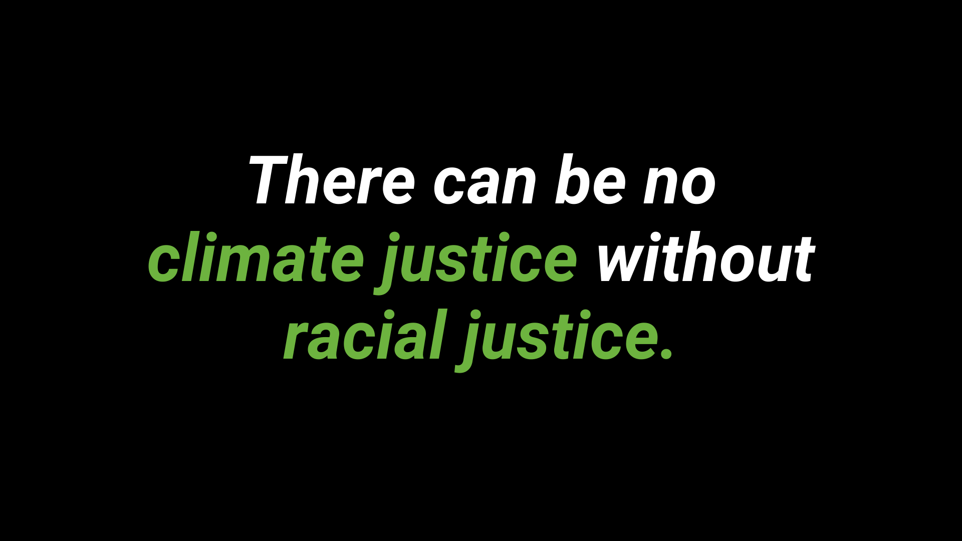 There can be no climate justice without racial justice.