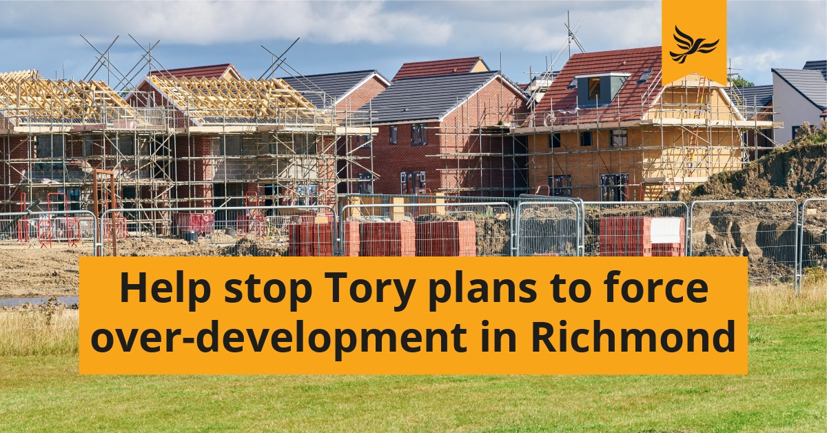 Help stop Tory plans to force over-development in Richmond
