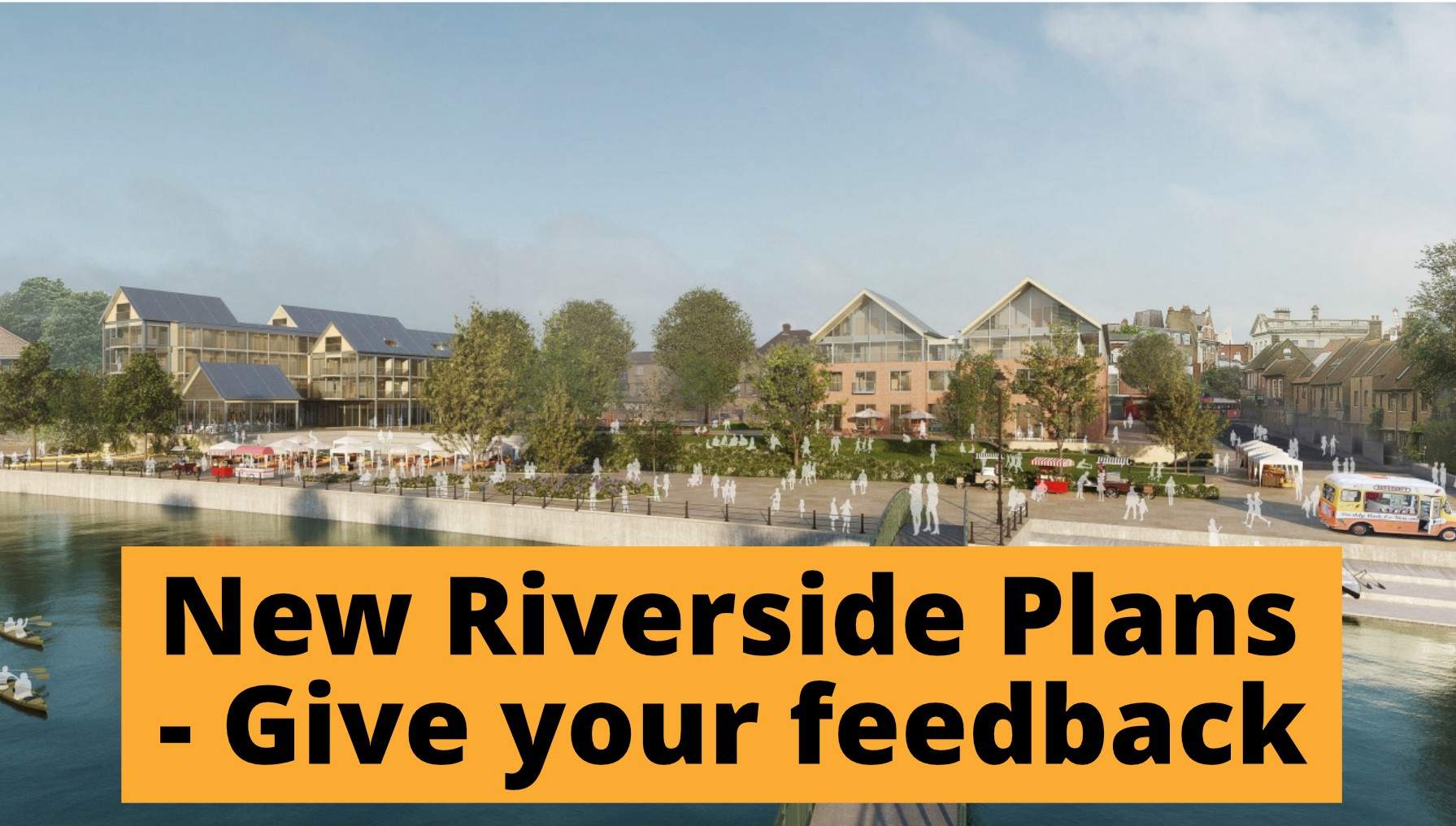 New Riverside Plans - Give your feedback