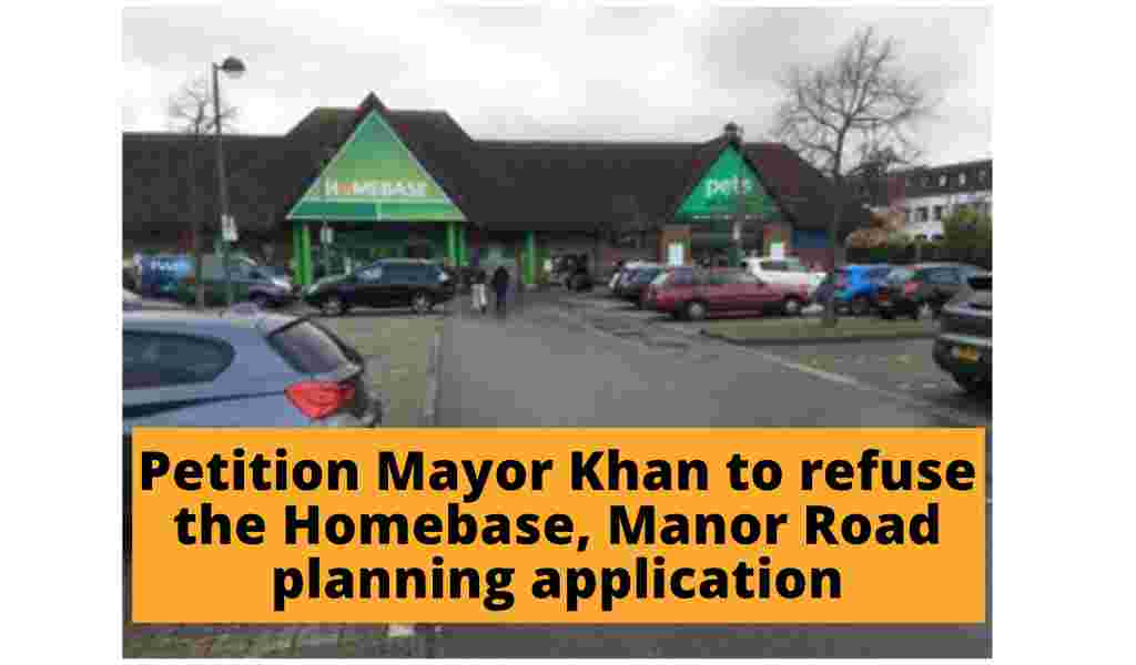 Petition Mayor Khan to refuse the Homebase, Manor Road planning application