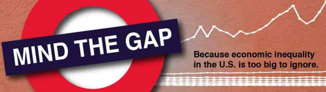 Mind the Gap - Because economic inequality in the U.S. is too big to ignore.