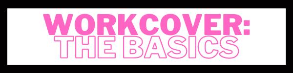 WorkCover: The Basics