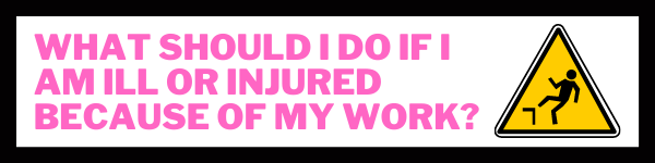 What should I do if I am ill or injured because of my work?
