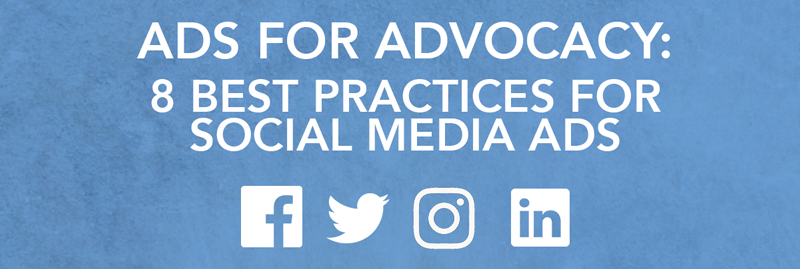 Ads for Advocacy: 8 Best Practices for Social Media Ads