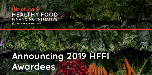 Reinvestment Fund Announced the 2019 Healthy Food Financing Initiative Awardees