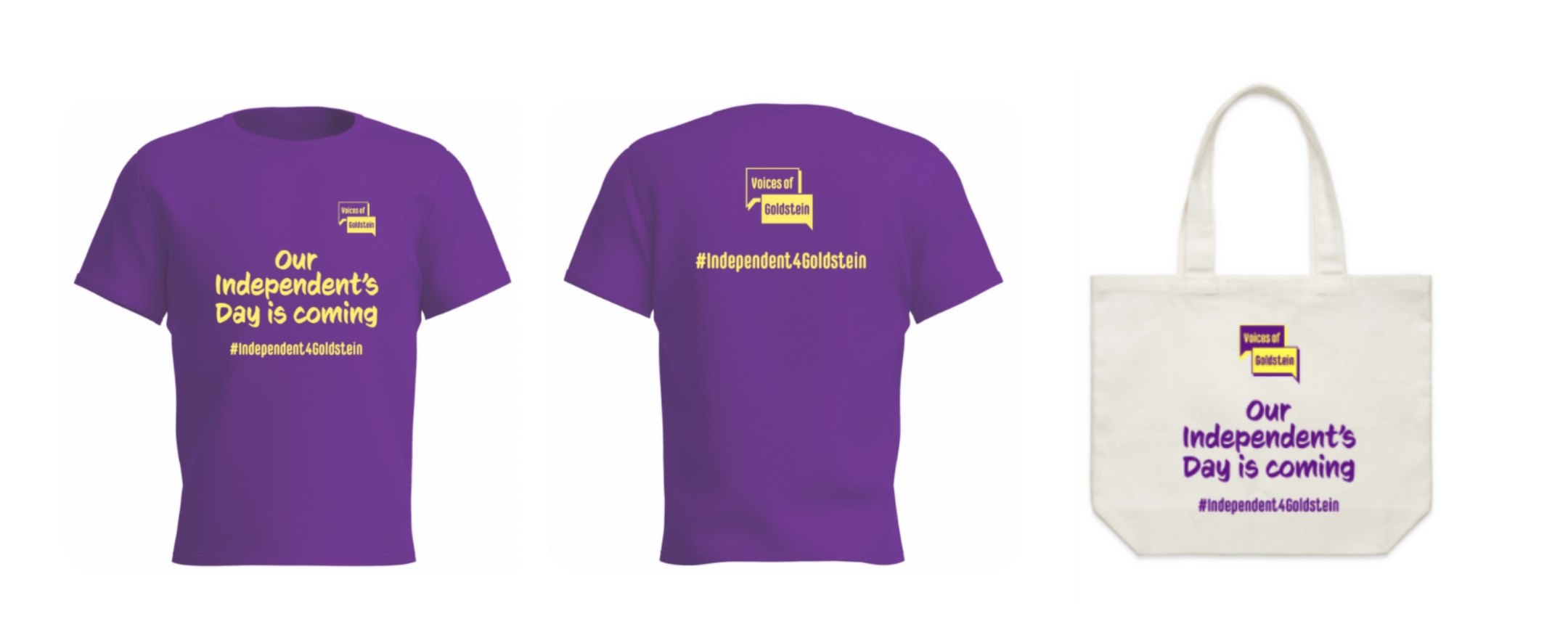 """Purple t-shirts and a tote bag with Voices of Goldstein logo and messaging on them: """"Our independent's day is coming #Independent4Goldstein"""""""