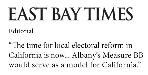 "East Bay Times says, ""The time for local electoral reform in California is now ... Albany's Measure BB would serve as a model for California."""